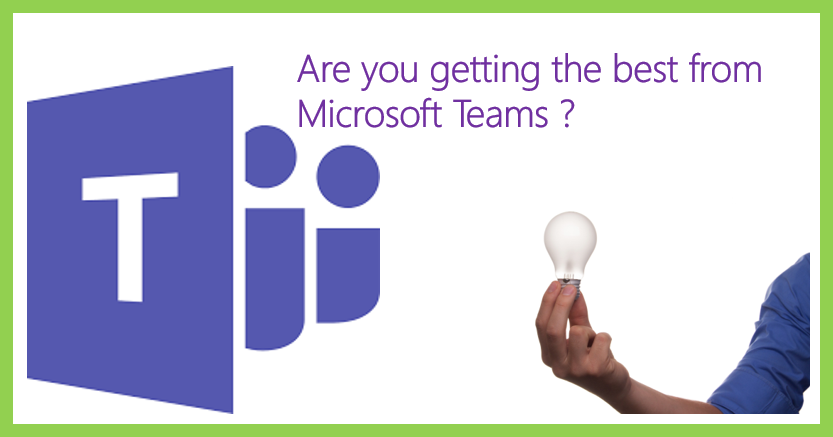 Are you getting the best from Microsoft Teams